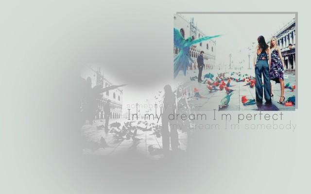 In my dream I'm perfect. In my dream I'm somebody!